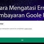Cara Mengatasi Masalah Error Pembayaran Google Play