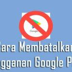 cara membatalkan langganan google play