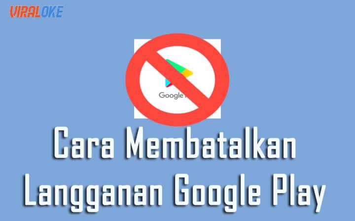 cara membatalkan layanan google play