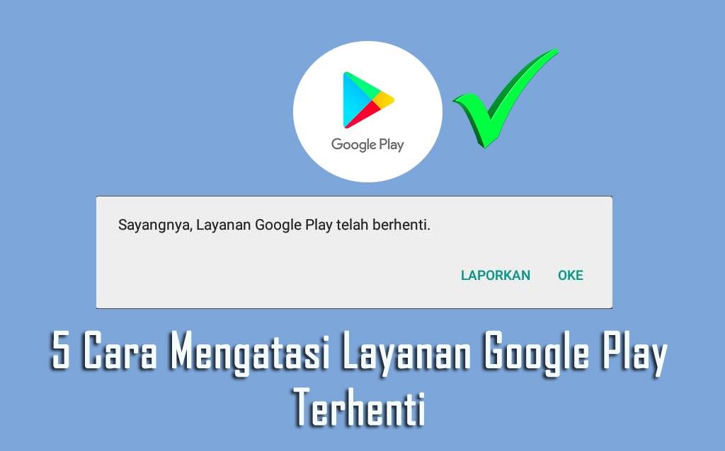 Cara Mengatasi Layanan Google Play Terhenti
