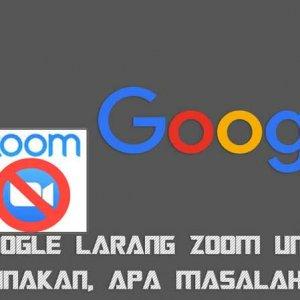 Google Larang Zoom Untuk Di Pakai, Apa Masalahnya?