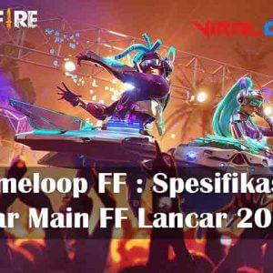 Gameloop FF : Spesifikasi Agar Main FF Lancar 2020