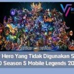 Daftar Hero Yang Tidak Digunakan Selama MPL ID Season 5 Mobile Legends 2020