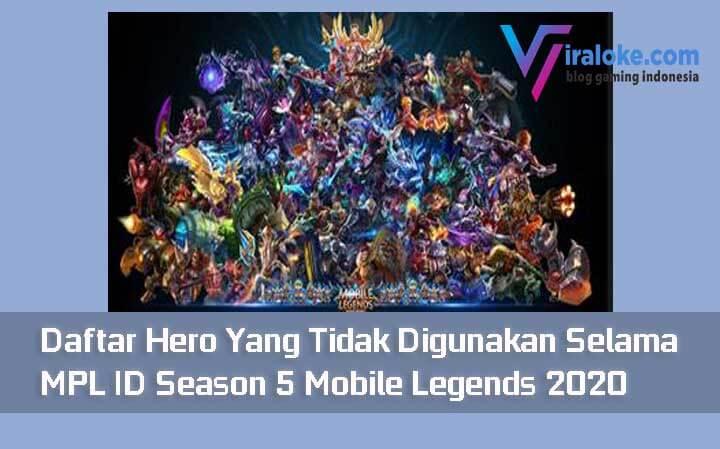 Hero Yang Tidak Digunakan Selama MPL ID Season 5 Mobile Legends