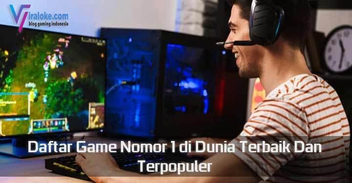 Daftar Game Nomor 1 di Dunia Terbaik Dan Terpopuler
