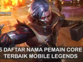 Daftar Nama Pemain Core Terbaik Mobile Legends
